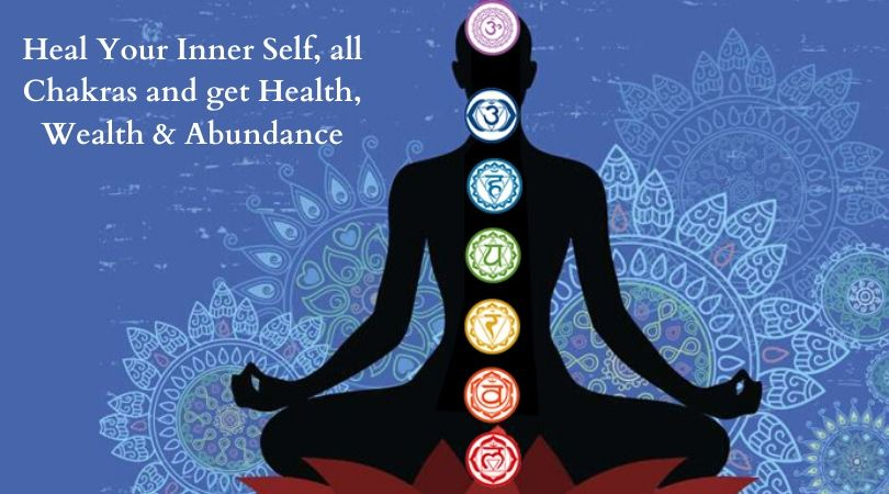 Heal Your Inner Self, all Chakras and get Health Wealth & Abundance